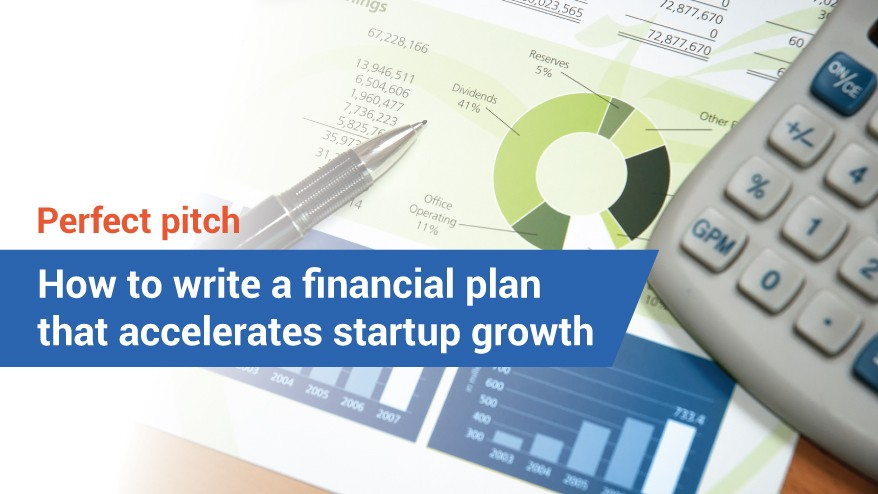 Perfect pitch: How to write a financial plan that accelerates startup growth