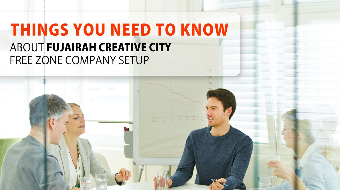 Things you Need Know about Fujairah Creative City Free Zone Company Setup