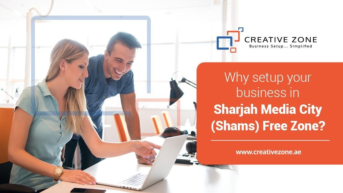Why setup your business in Sharjah Media City (Shams) Free Zone?